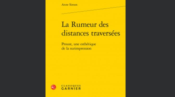 Anne Simon | La rumeur des distances traversées | Classiques Garnier | 2018